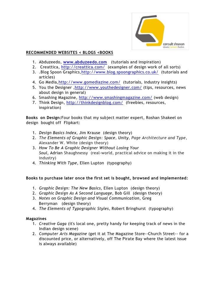 RECOMMENDED WEBSITES < BLOGS <BOOKS   1. Abduzeedo, www.abduzeedo.com (tutorials and inspiration)   2. Creattica, http://c...