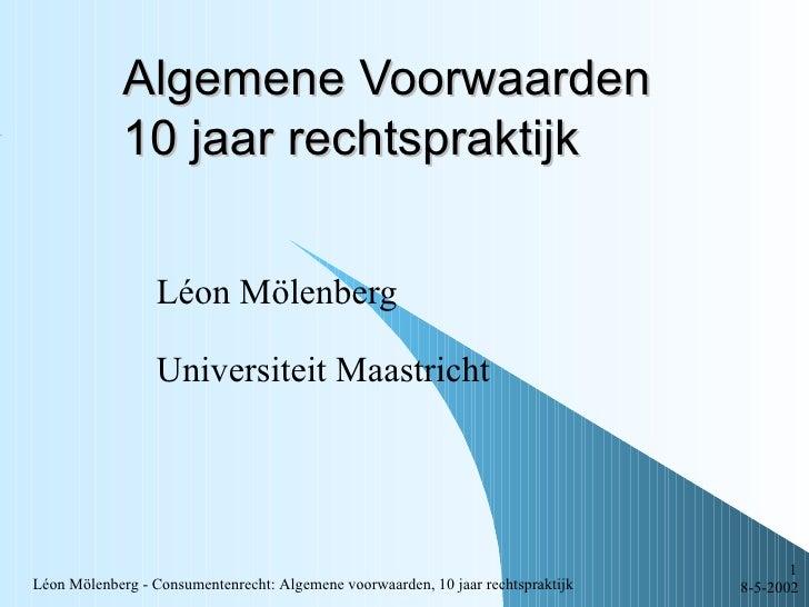 Algemene Voorwaarden             10 jaar rechtspraktijk                  Léon Mölenberg                  Universiteit Maas...