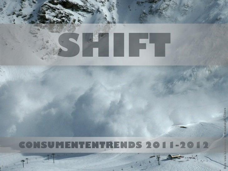 SHIFT                              Bob van Leeuwen & Randolph ClausCONSUMENTENTRENDS 2011-2012