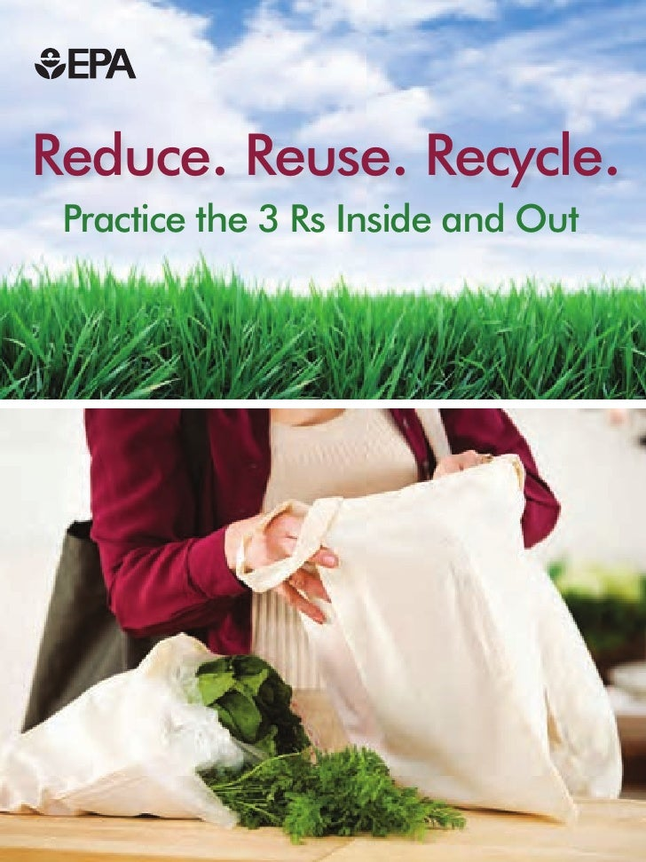 Reduce. Reuse. Recycle. Practice the 3 Rs Inside and Out
