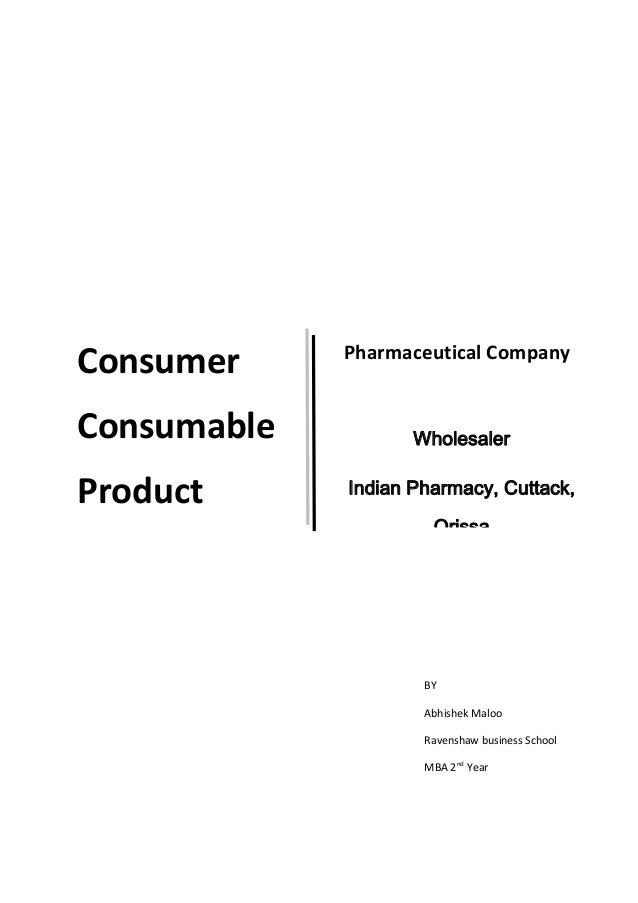 ConsumerConsumableProductBYAbhishek MalooRavenshaw business SchoolMBA 2ndYearPharmaceutical CompanyWholesalerIndian Pharma...