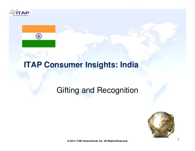 ITAP Consumer Insights: IndiaITAP Consumer Insights: India Gifting and Recognition 1 1© 2014 ITAP International, Inc. All ...