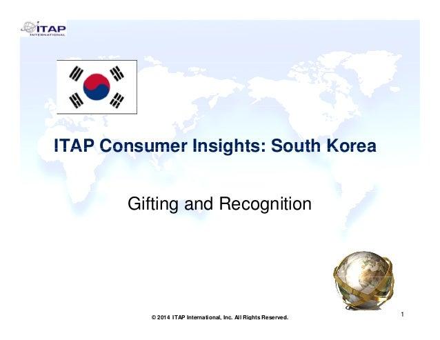ITAP Consumer Insights: South KoreaITAP Consumer Insights: South Korea Gifting and Recognition 1 1© 2014 ITAP Internationa...