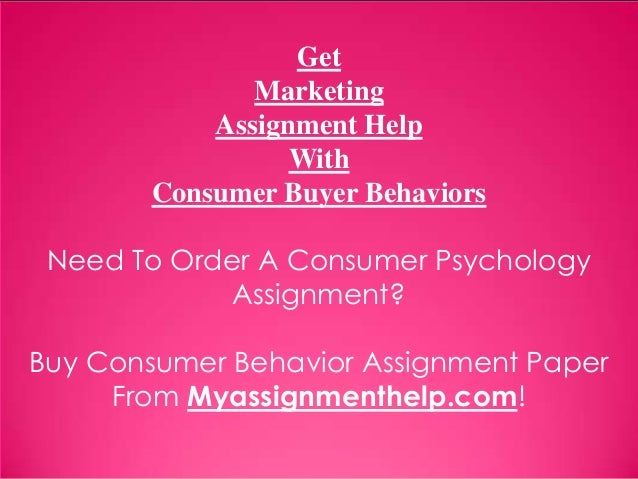 Get Marketing Assignment Help With Consumer Buyer Behaviors Need To Order A Consumer Psychology Assignment? Buy Consumer B...