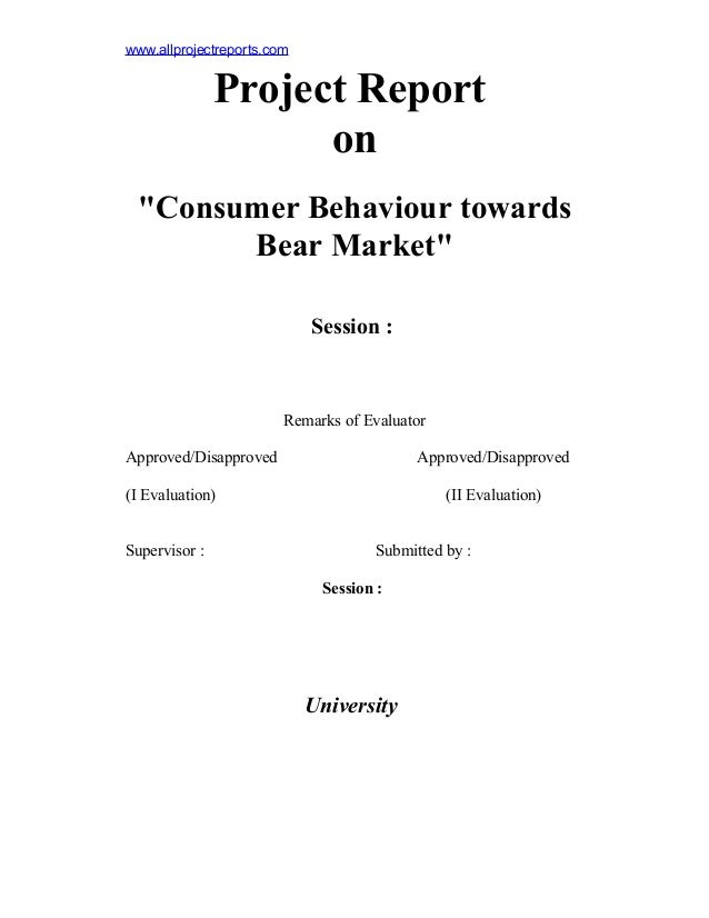 """www.allprojectreports.com  Project Report on """"Consumer Behaviour towards Bear Market"""" Session :  Remarks of Evaluator Appr..."""