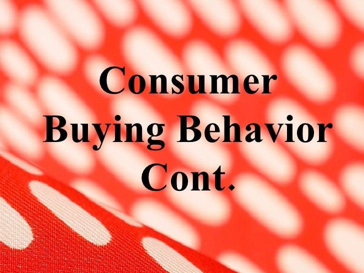 Consumer Buying Behavior Cont.