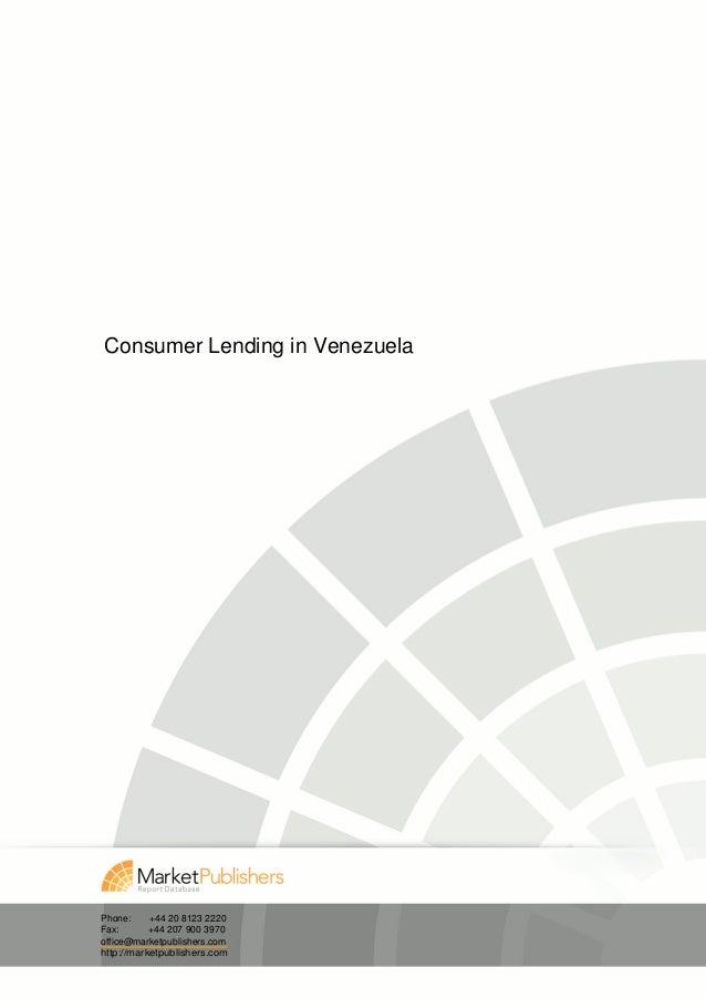 Consumer Lending in VenezuelaPhone:     +44 20 8123 2220Fax:       +44 207 900 3970office@marketpublishers.comhttp://marke...