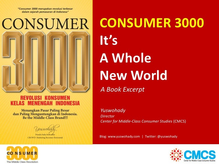 CONSUMER 3000It'sA WholeNew WorldA Book ExcerptYuswohadyDirectorCenter for Middle-Class Consumer Studies (CMCS)Blog: www.y...