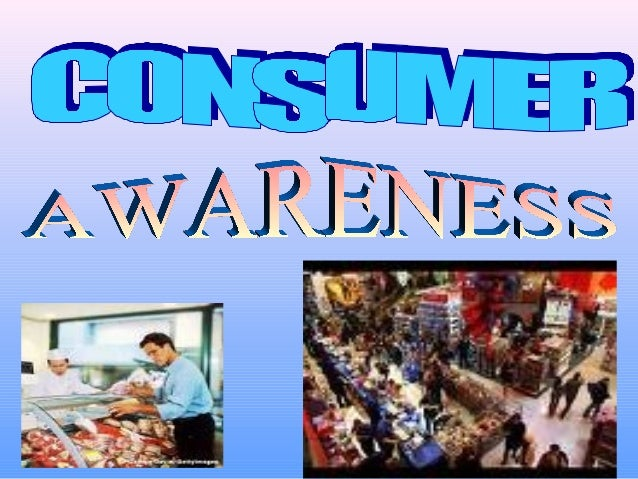 consumer awareness Consumer awareness definition consumer awareness is making the consumer aware of his/her rightsconsumer awareness it a marketing term it means that consumers note or are aware of products or services, its characteristics and the other marketing p's (place to buy, price,and promotion)usually.
