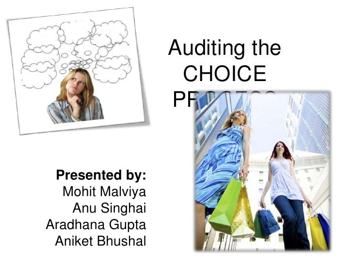 Auditing the CHOICE PROCESS<br />Presented by:<br />MohitMalviya<br />Anu Singhai<br />Aradhana Gupta<br />AniketBhushal<b...