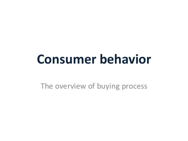 Consumer behaviorThe overview of buying process