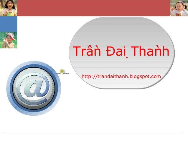 Trần Đại Thành http://trandaithanh.blogspot.com