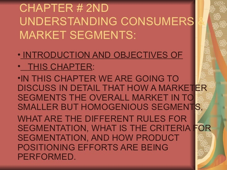 CHAPTER # 2NDUNDERSTANDING CONSUMERS &MARKET SEGMENTS:• INTRODUCTION AND OBJECTIVES OF• THIS CHAPTER:•IN THIS CHAPTER WE A...