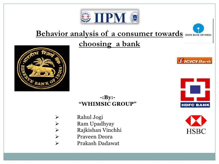 "Behavior analysis of a consumer towards choosing  a bank<br />-:By:-<br />""WHIMSIC GROUP""<br /><ul><li>RahulJogi"