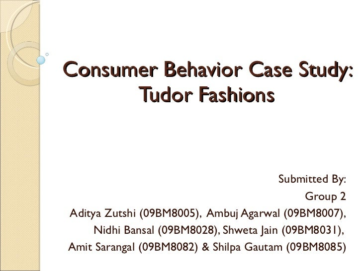 Consumer Behavior Case Study: Tudor Fashions Submitted By: Group 2 Aditya Zutshi (09BM8005),  Ambuj Agarwal (09BM8007), Ni...