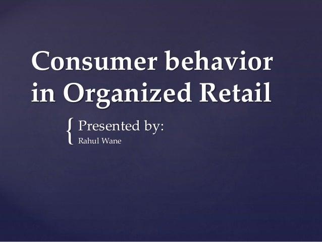 Consumer behavior in Organized Retail  {  Presented by: Rahul Wane