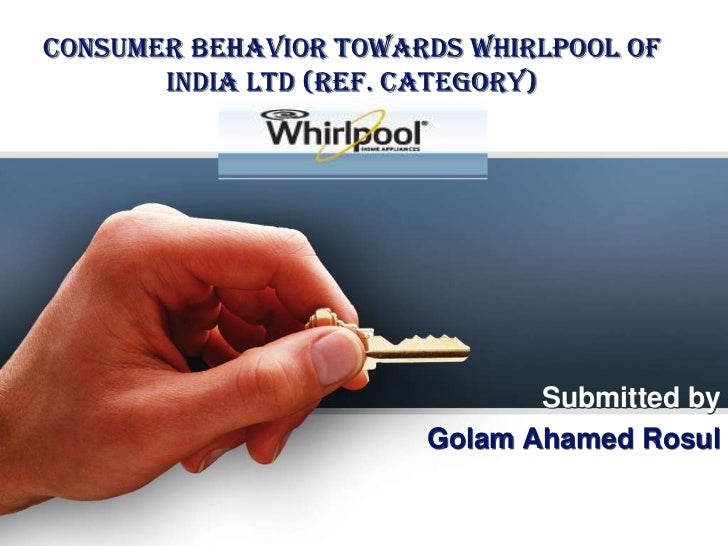CONSUMER BEHAVIOR TOWARDS WHIRLPOOL OF       INDIA LTD (REF. CATEGORY)                              Submitted by          ...