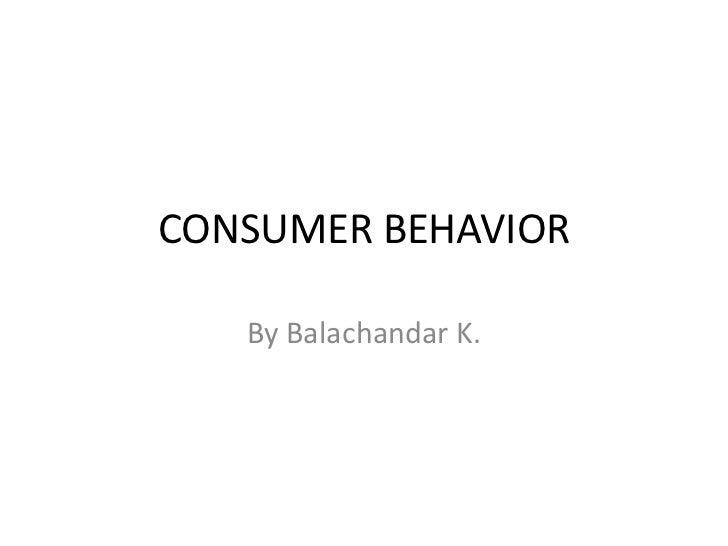 CONSUMER BEHAVIOR   By Balachandar K.