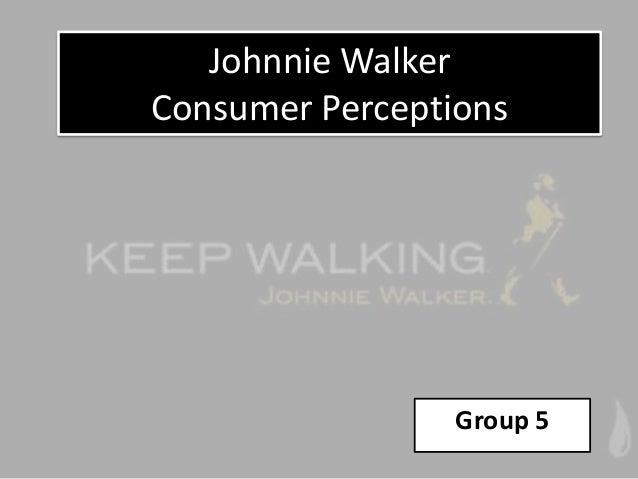 Johnnie WalkerConsumer Perceptions                 Group 5