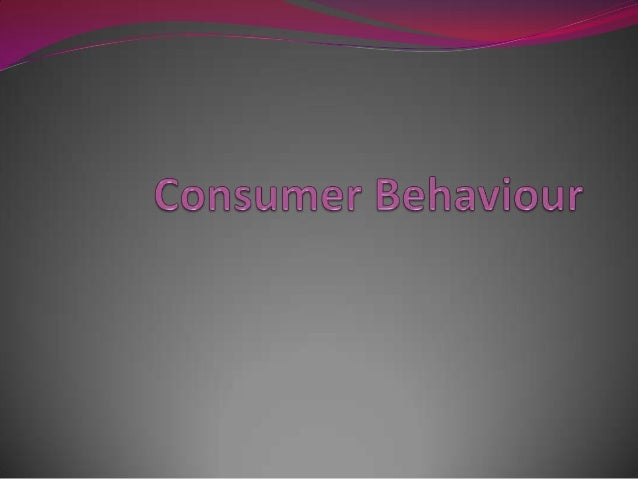Consumer Behavior is the behavior that the consumers display in searching for, purchasing, using ,evaluating and disposing...
