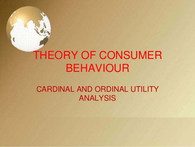 THEORY OF CONSUMER BEHAVIOUR CARDINAL AND ORDINAL UTILITY ANALYSIS