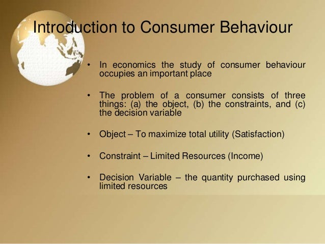 theories of consumer behavior The theory of consumer behavior the principle assumption upon which the theory of consumer behavior and demand is built is: a consumer attempts to allocate his/her limited money income among.