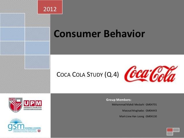 2012   Consumer Behavior   COCA COLA STUDY (Q.4)                   Group Members:                      Mohammad Mahdi Mesb...