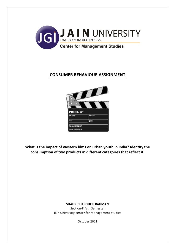 CONSUMER BEHAVIOUR ASSIGNMENTWhat is the impact of western films on urban youth in India? Identify the  consumption of two...