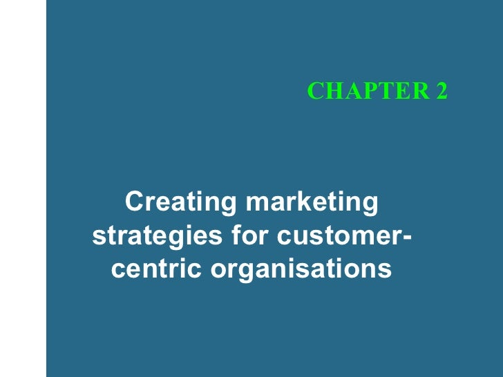 CHAPTER 2 Creating marketing strategies for customer-centric organisations