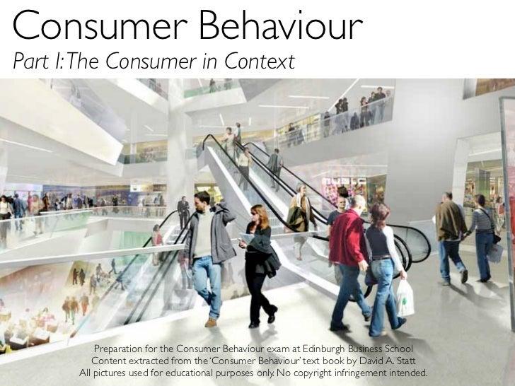 Consumer BehaviourPart I: The Consumer in Context           Preparation for the Consumer Behaviour exam at Edinburgh Busi...