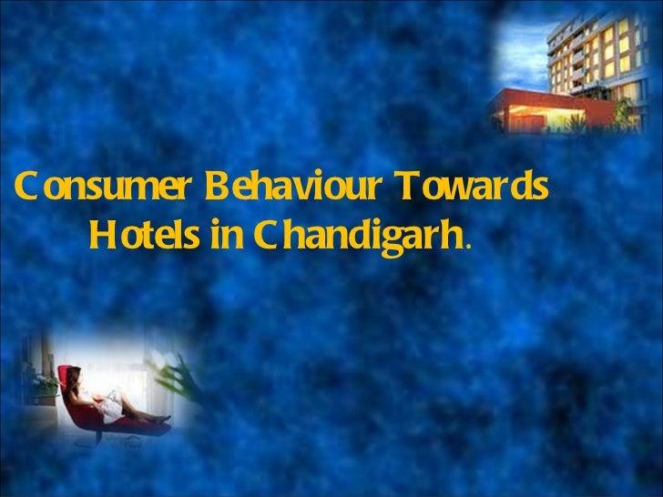 C onsumer Behaviour Towards    Hotels in C handigarh.