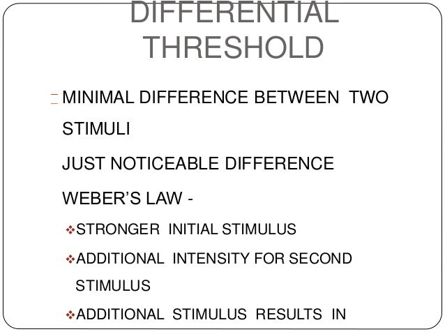 absolute threshold and the differential threshold Absolute threshold -- the minumum intensity of a stimulus that one can detect  difference threshold -- the minimum difference in intensity between two stimuli  that.