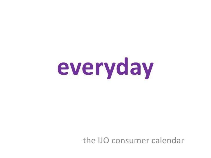everyday<br />the IJO consumer calendar<br />