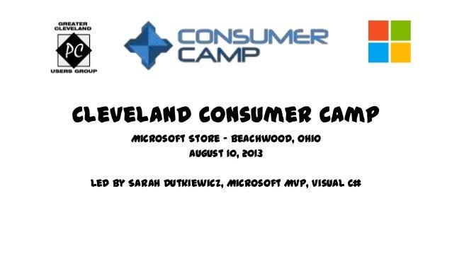 Cleveland Consumer Camp Microsoft Store – Beachwood, Ohio August 10, 2013 Led by Sarah Dutkiewicz, Microsoft MVP, Visual C#