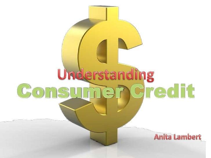 Understanding <br />Consumer Credit <br />Anita Lambert<br />