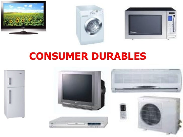 consumer durable goods The consumer durables industry consists of durable goods and appliances for domestic use such as televisions, refrigerators, airconditioners and washing machines.