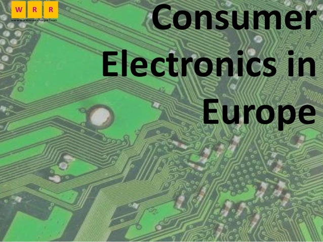Consumer Electronics in Europe W R R www.worldresearchreport.com