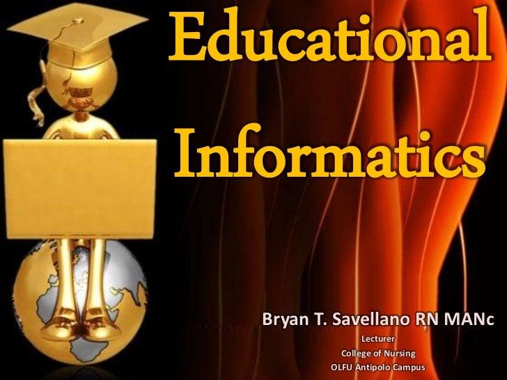 EducationalInformatics   Bryan T. Savellano RN MANc                 Lecturer            College of Nursing          OLFU A...