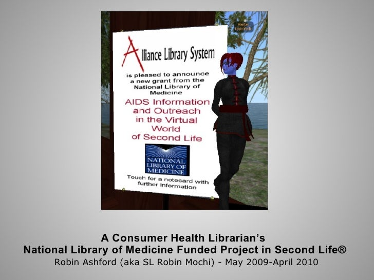A Consumer Health Librarian's  National Library of Medicine Funded Project in Second Life®   Robin Ashford (aka SL Robin M...