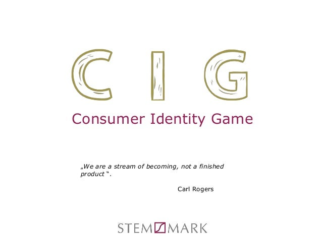 "Consumer Identity Game ""We are a stream of becoming, not a finished product "". Carl Rogers"