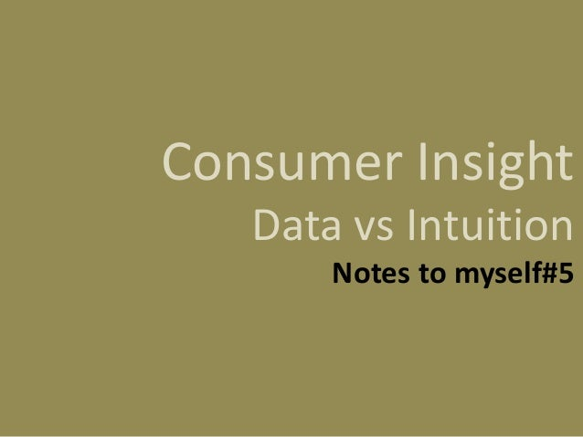 Consumer Insight : Data vs. Intuition