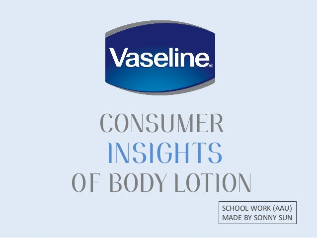 CONSUMER INSIGHTS OF BODY LOTION SCHOOL	   WORK	   (AAU)	    MADE	   BY	   SONNY	   SUN
