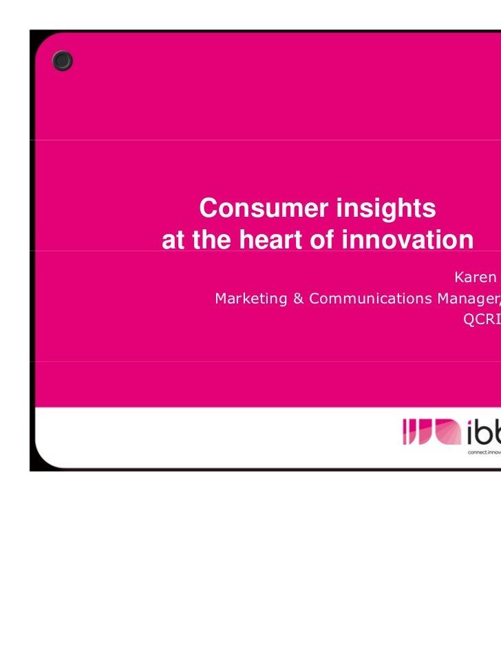 Consumer insightsat the heart of innovation                                 Karen Boers    Marketing & Communications Mana...