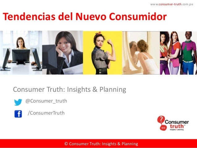 www.consumer-truth.com.pe  Tendencias del Nuevo Consumidor  Consumer Truth: Insights & Planning @Consumer_truth  © Consume...