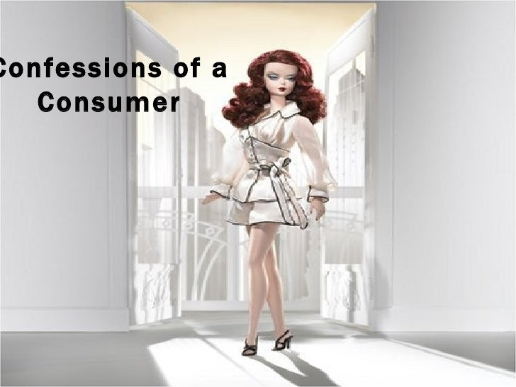 Confessions of a Consumer