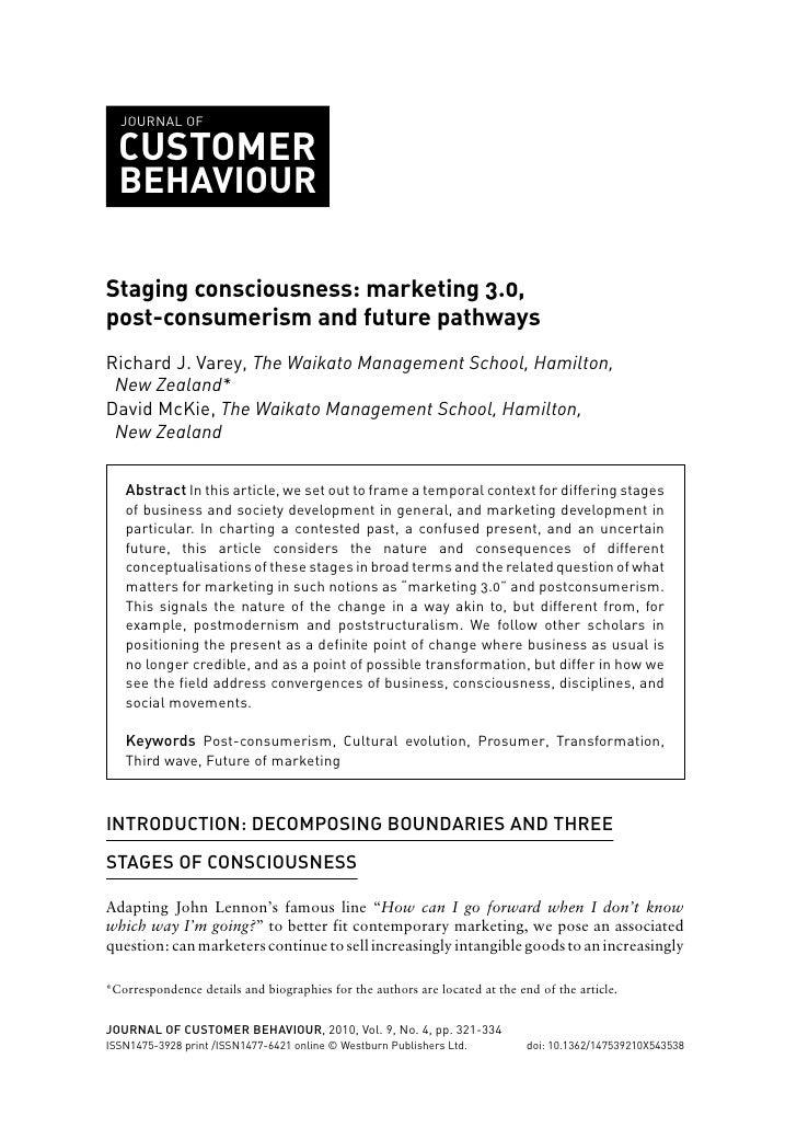 JOURNAL OF  CUSTOMER  BEHAVIOURStaging consciousness: marketing 3.0,post-consumerism and future pathwaysRichard J. Varey, ...