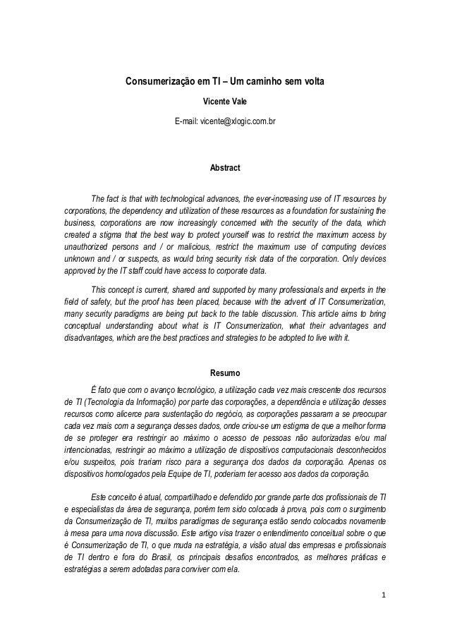 1Consumerização em TI – Um caminho sem voltaVicente ValeE-mail: vicente@xlogic.com.brAbstractThe fact is that with technol...