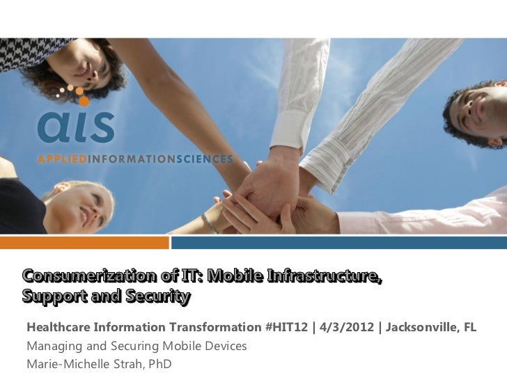 Healthcare Information Transformation #HIT12 | 4/3/2012 | Jacksonville, FLManaging and Securing Mobile DevicesMarie-Michel...