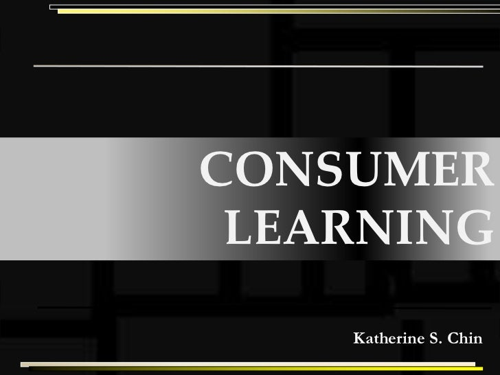 CONSUMER LEARNING    Katherine S. Chin