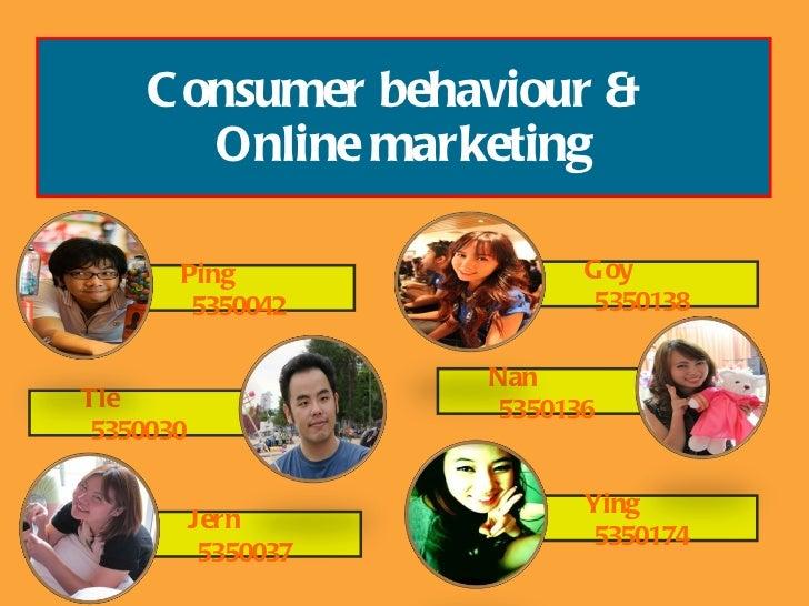 Consumer behaviour &  Online marketing Goy  5350138  Ying  5350174  Ping  5350042  Nan  5350136  Jern   5350037  Tle  5350...
